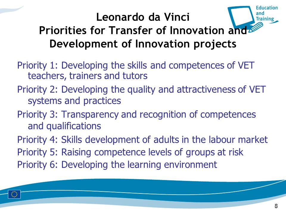 8 Leonardo da Vinci Priorities for Transfer of Innovation and Development of Innovation projects Priority 1: Developing the skills and competences of