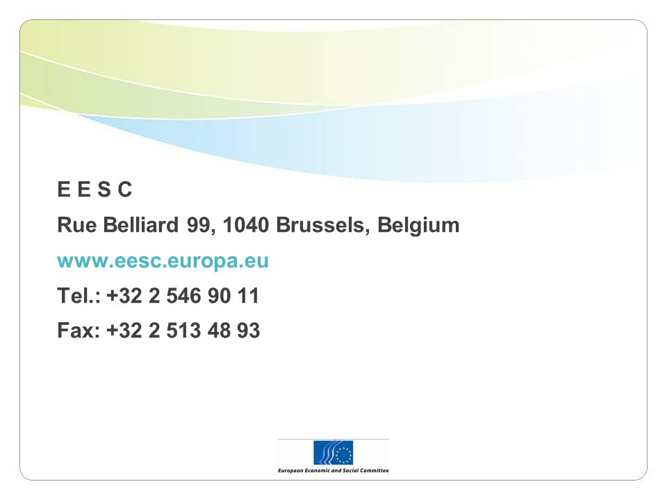 E E S C Rue Belliard 99, 1040 Brussels, Belgium www.eesc.europa.eu Tel.: +32 2 546 90 11 Fax: +32 2 513 48 93