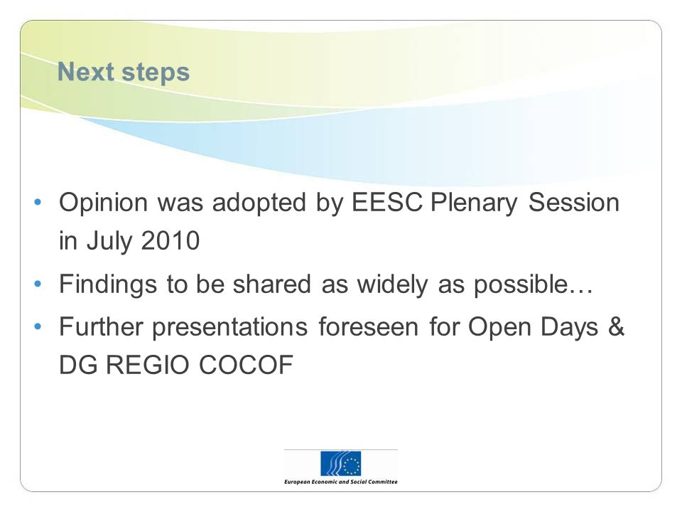 Next steps Opinion was adopted by EESC Plenary Session in July 2010 Findings to be shared as widely as possible… Further presentations foreseen for Op