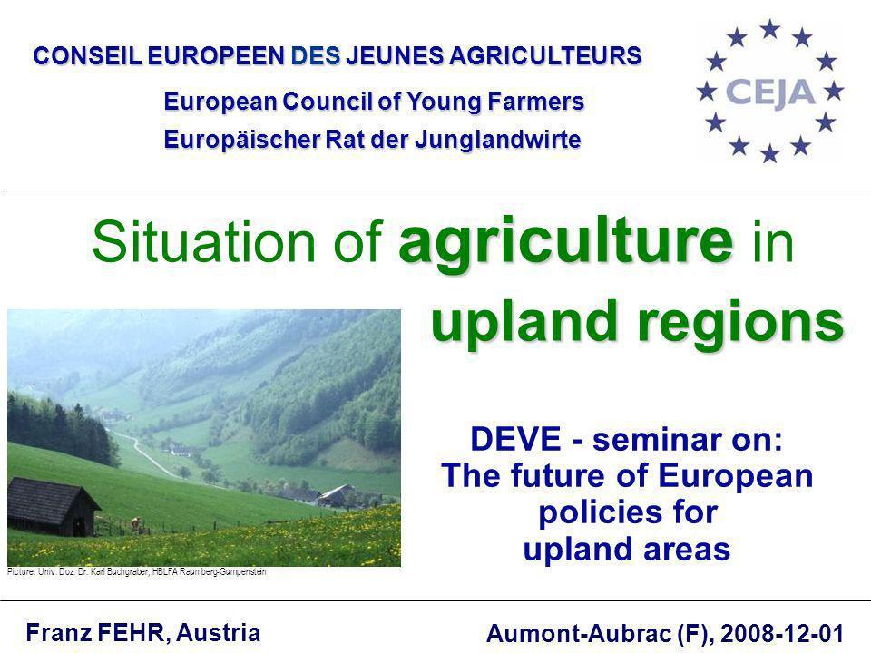 DEVE - seminar on: The future of European policies for upland areas CONSEIL EUROPEEN DES JEUNES AGRICULTEURS European Council of Young Farmers Europäi