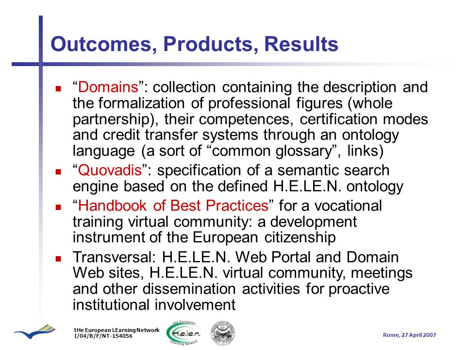 tHe European LEarning Network I/04/B/F/NT-154056 Rome, 27 April 2007 Outcomes, Products, Results
