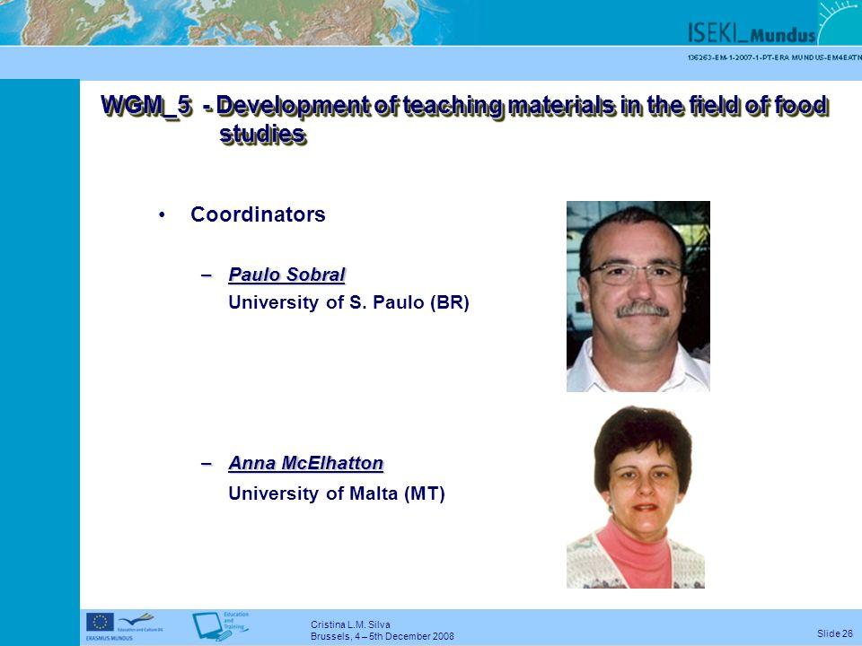 Cristina L.M. Silva Brussels, 4 – 5th December 2008 Slide 25 Translation of key documents into 9 different languages (EN, FR, IT, PL, HR, PT, CN, DE,