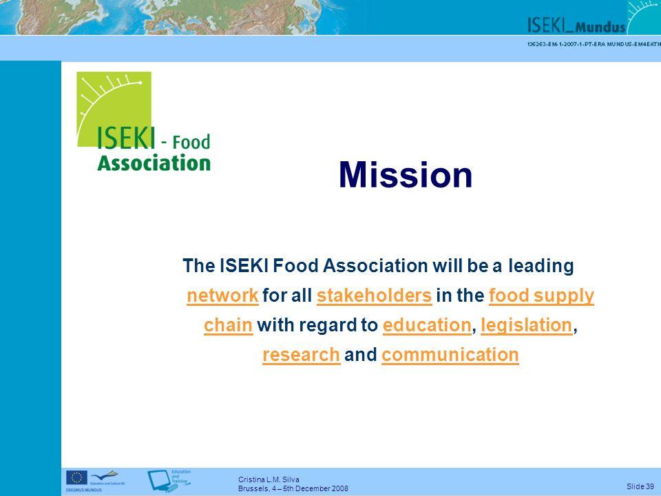 Cristina L.M. Silva Brussels, 4 – 5th December 2008 Slide 38 ISEKI_Food Network 96 partners 28 countries 53 partners 30 countries 98 individual member