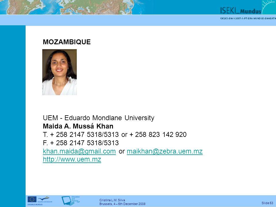 Cristina L.M. Silva Brussels, 4 – 5th December 2008 Slide 52 MOROCCO UMP - Mohamed Premier University Mustapha Missbah El Idrissi T. + 212 36 50 42 20