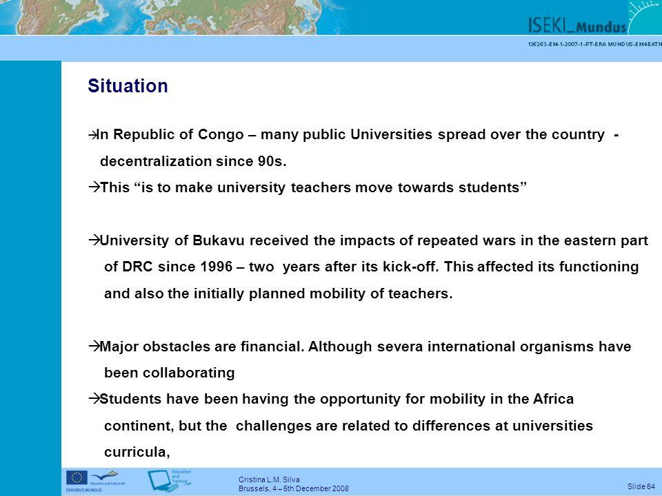 Cristina L.M. Silva Brussels, 4 – 5th December 2008 Slide 63 REPUBLIC OF CONGO UOB - State University of Bukavu Nyakabwa Mutabana Dominique-Savio T. +