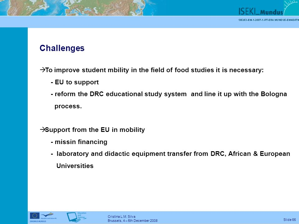 Cristina L.M. Silva Brussels, 4 – 5th December 2008 Slide 64 Situation In Republic of Congo – many public Universities spread over the country - decen