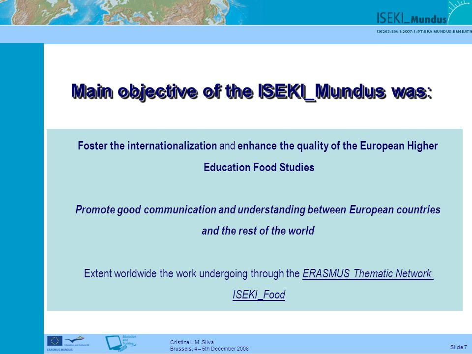 Cristina L.M. Silva Brussels, 4 – 5th December 2008 Slide 6 Internationalization of the ISEKI_Food Network 37 partners 24 countries