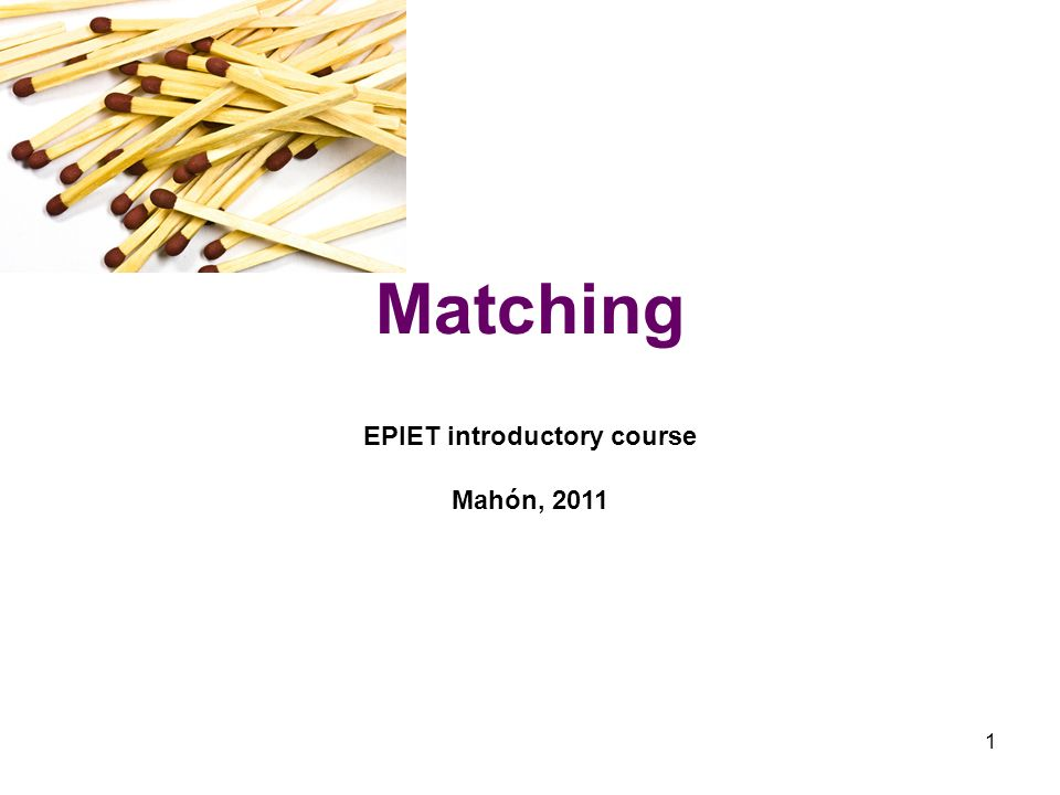 1 Matching EPIET introductory course Mahón, 2011