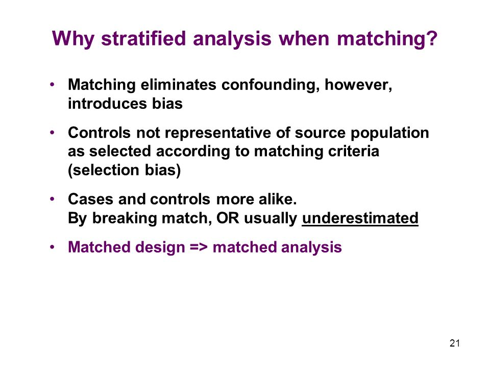 21 Why stratified analysis when matching.
