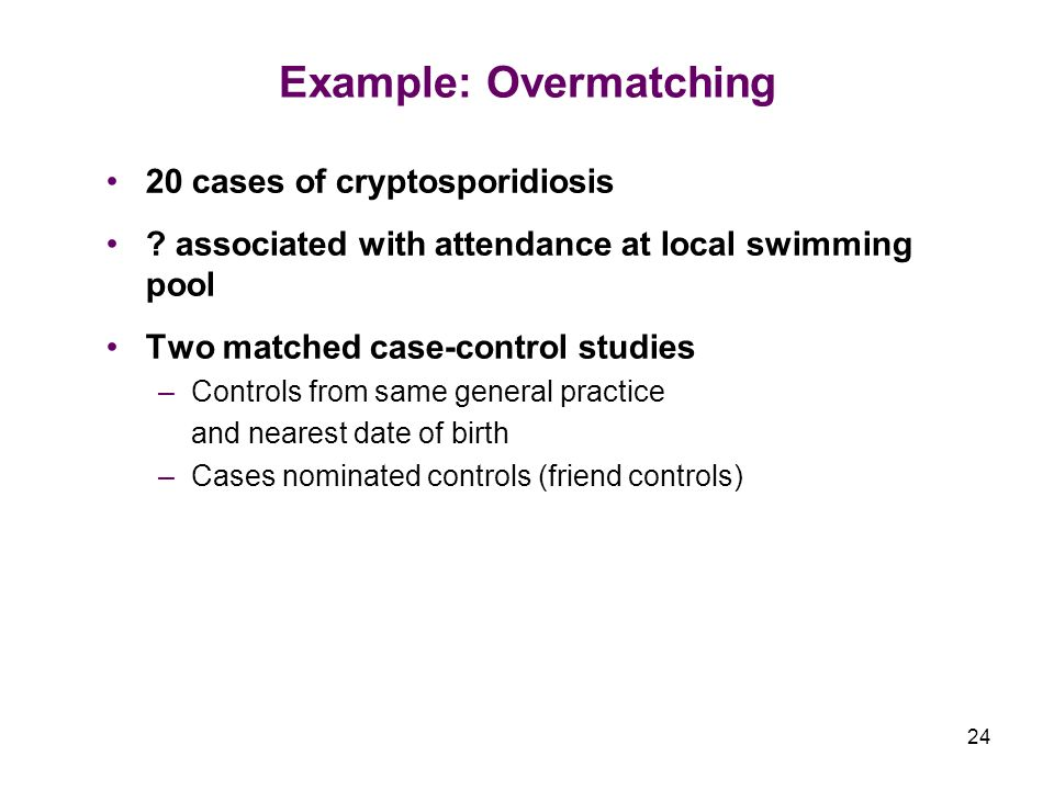24 Example: Overmatching 20 cases of cryptosporidiosis .
