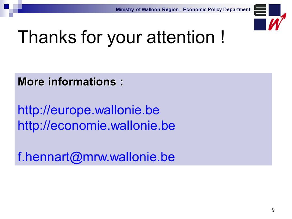 Ministry of Walloon Region - Economic Policy Department 9 Thanks for your attention .