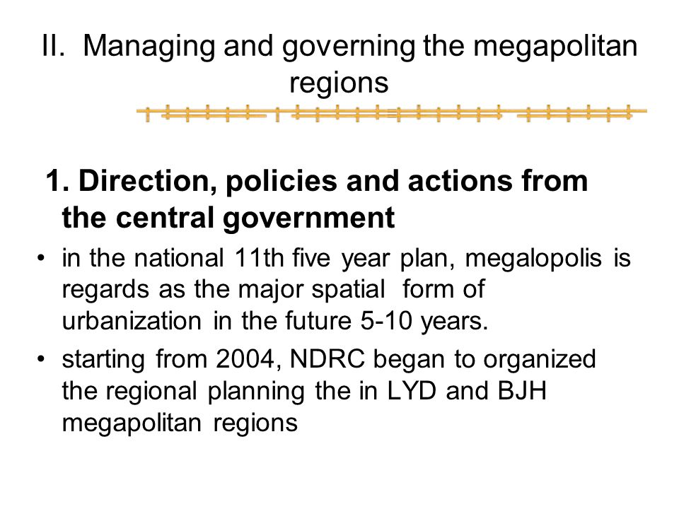 II. Managing and governing the megapolitan regions 1. Direction, policies and actions from the central government in the national 11th five year plan,