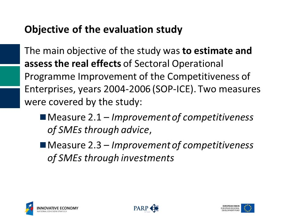 Objective of the evaluation study The main objective of the study was to estimate and assess the real effects of Sectoral Operational Programme Improv