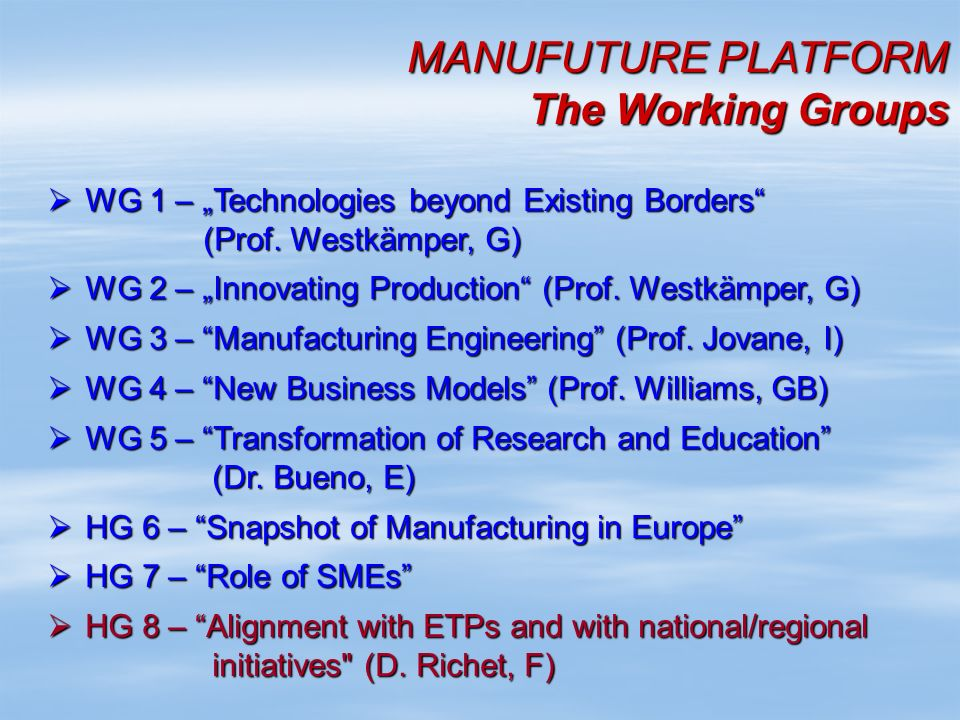 MANUFUTURE PLATFORM The Working Groups WG 1 – Technologies beyond Existing Borders (Prof.