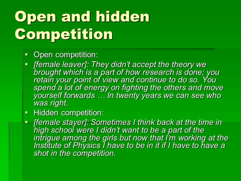 Open and hidden Competition Open competition: Open competition: [female leaver]: They didnt accept the theory we brought which is a part of how research is done; you retain your point of view and continue to do so.