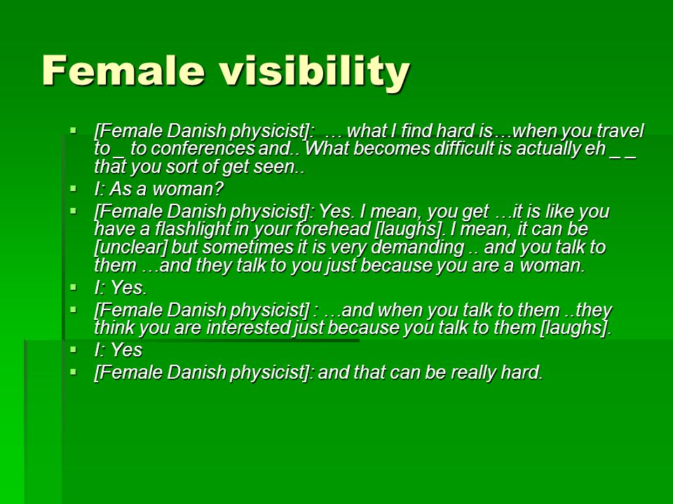 Female visibility [Female Danish physicist]: … what I find hard is…when you travel to _ to conferences and..