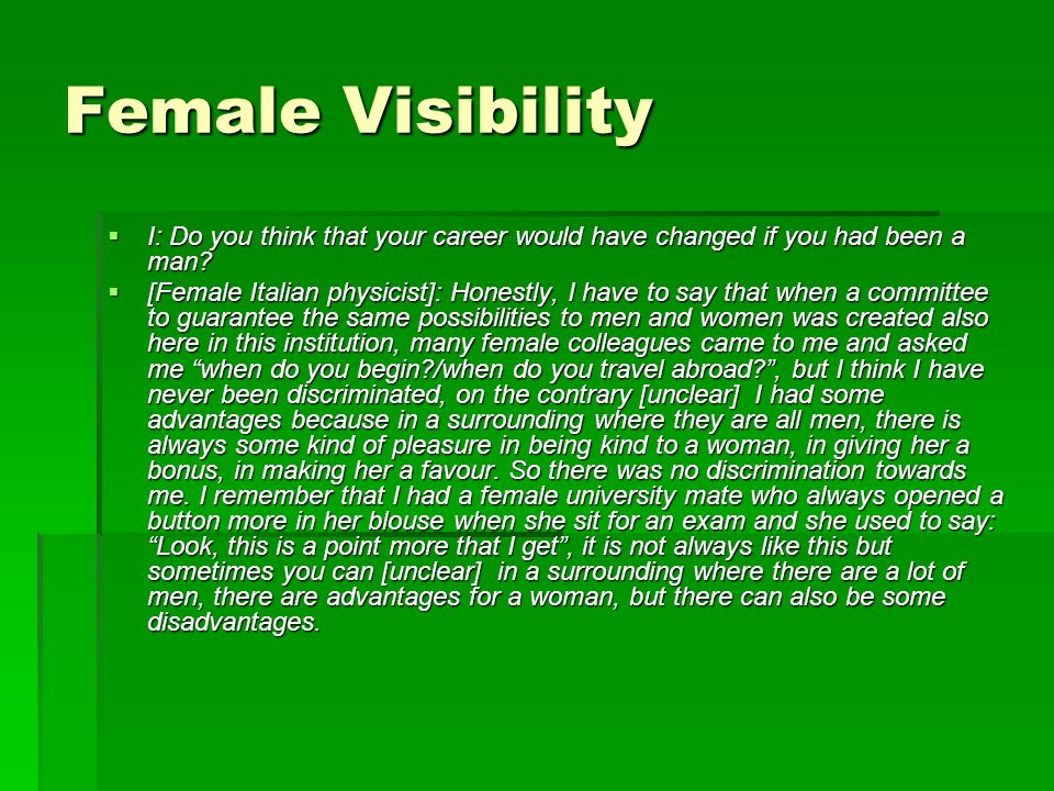 Female Visibility I: Do you think that your career would have changed if you had been a man.