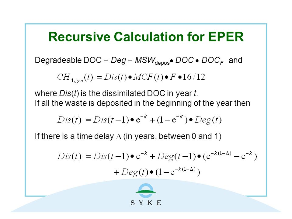 Recursive Calculation for EPER Degradeable DOC = Deg = MSW depos DOC DOC F and where Dis(t) is the dissimilated DOC in year t.