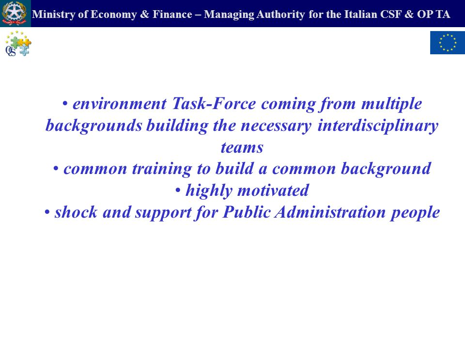 Ministry of Economy & Finance – Managing Authority for the Italian CSF & OP TA environment Task-Force coming from multiple backgrounds building the ne