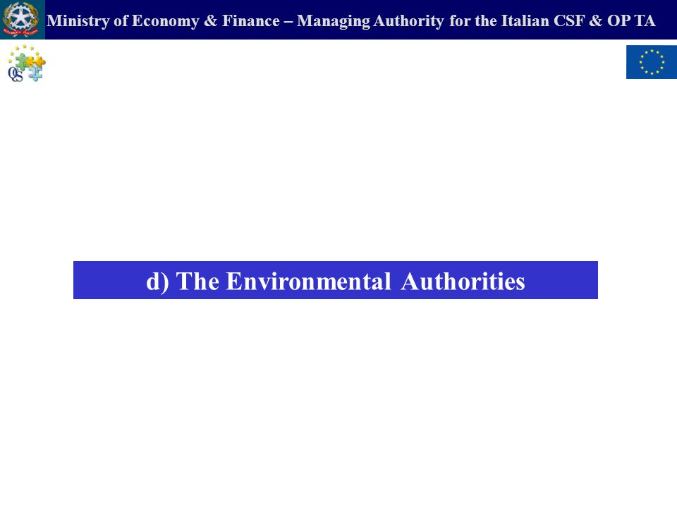 Ministry of Economy & Finance – Managing Authority for the Italian CSF & OP TA d) The Environmental Authorities