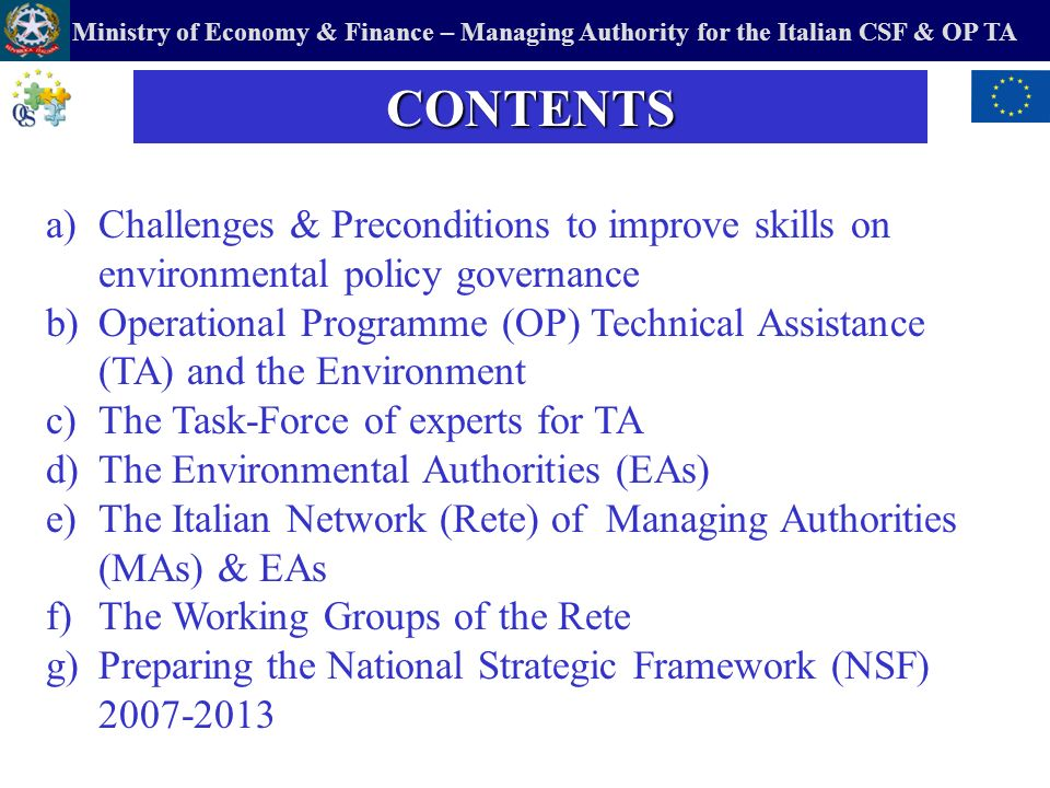 Ministry of Economy & Finance – Managing Authority for the Italian CSF & OP TA RETE MEMBERSHIP: established during 1994-99 programming period, becoming significant in the 2000-06 period 1 Environmental Authority of CSF + 7 NOPs (Min.