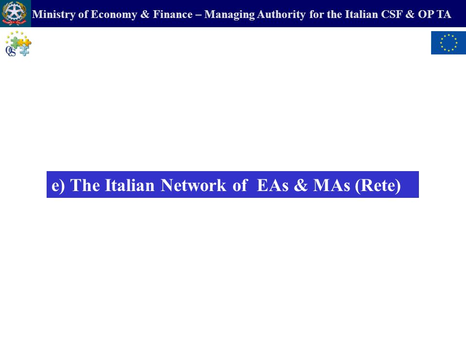 Ministry of Economy & Finance – Managing Authority for the Italian CSF & OP TA e) The Italian Network of EAs & MAs (Rete)