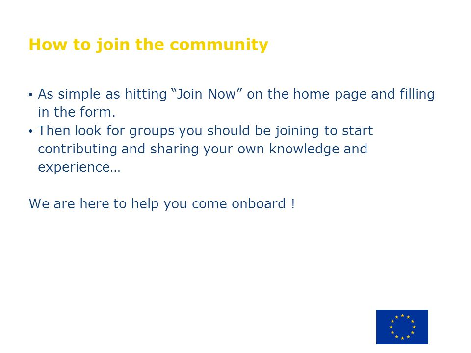 How to join the community As simple as hitting Join Now on the home page and filling in the form.