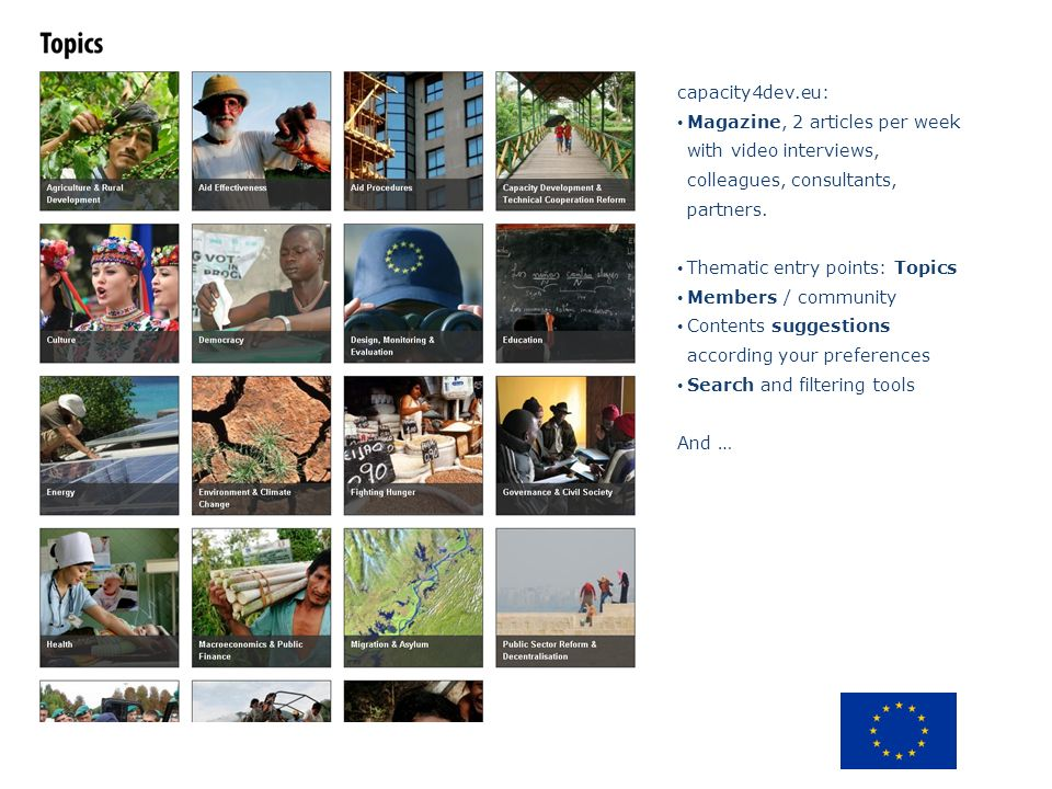 capacity4dev.eu: Magazine, 2 articles per week with video interviews, colleagues, consultants, partners.