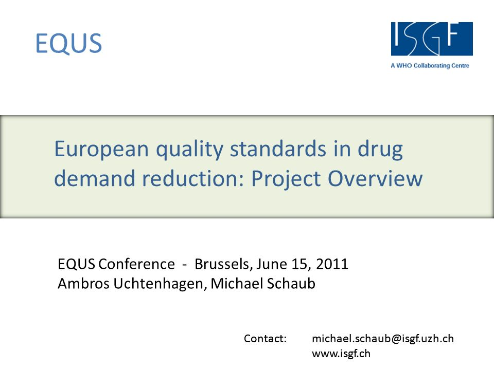 Contact: michael.schaub@isgf.uzh.ch www.isgf.ch EQUS Contact: michael.schaub@isgf.uzh.ch www.isgf.ch EQUS Conference - Brussels, June 15, 2011 Ambros