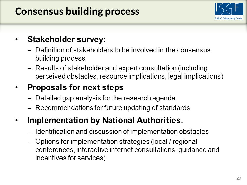 Stakeholder survey: –Definition of stakeholders to be involved in the consensus building process –Results of stakeholder and expert consultation (incl