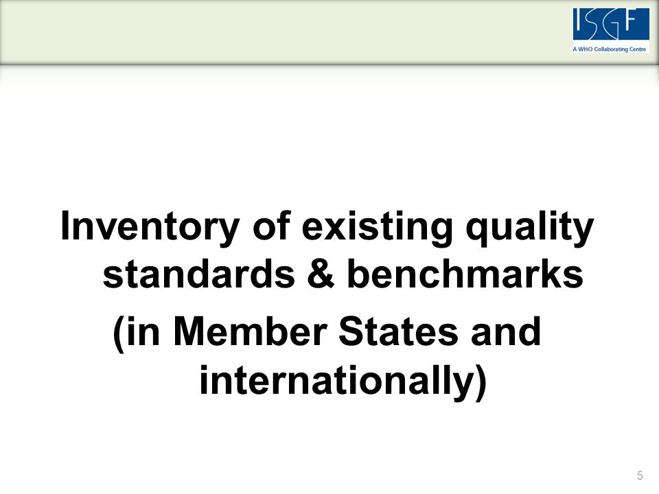 5 Inventory of existing quality standards & benchmarks (in Member States and internationally)