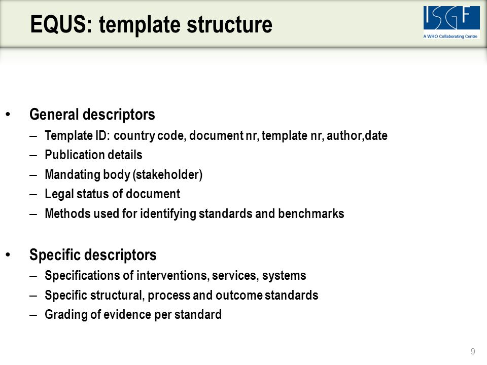 General descriptors – Template ID: country code, document nr, template nr, author,date – Publication details – Mandating body (stakeholder) – Legal st