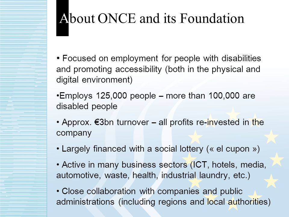 About ONCE and its Foundation Focused on employment for people with disabilities and promoting accessibility (both in the physical and digital environ