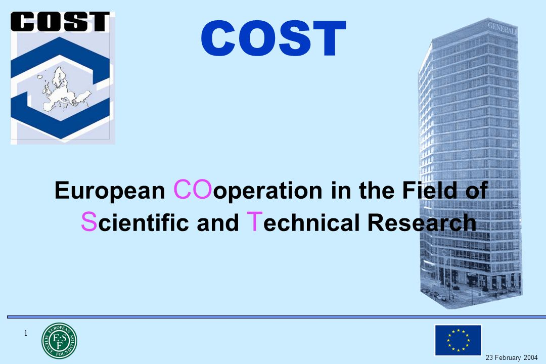 1 23 February 2004 COST European CO operation in the Field of S cientific and T echnical Research