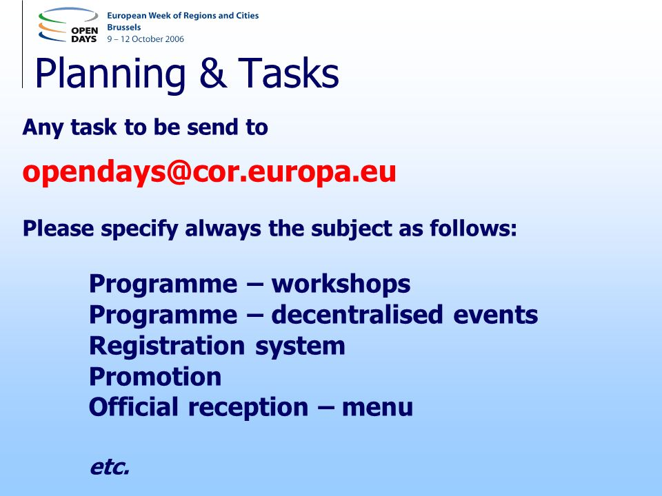 Planning & Tasks Any task to be send to opendays@cor.europa.eu Please specify always the subject as follows: Programme – workshops Programme – decentr