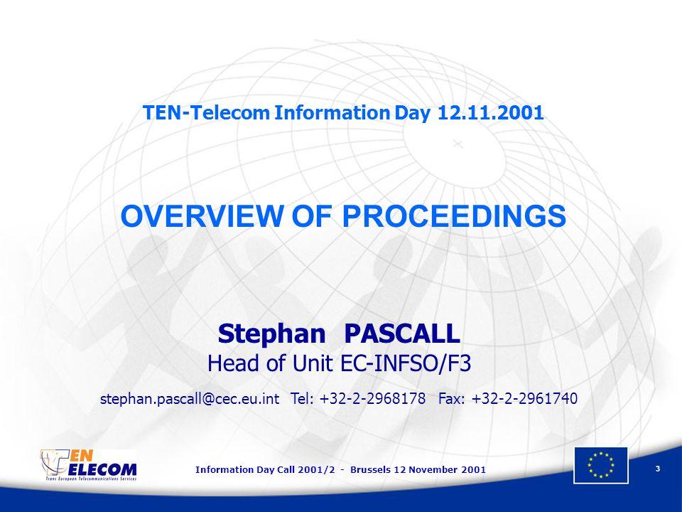 Information Day Call 2001/2 - Brussels 12 November 2001 4 NATIONAL INFORMATION DAYS AUSTRIA - Vienna, 13 November FRANCE - Paris, 13 November GERMANY - Stuttgart, 10 december IRELAND - Dublin, 21 November ITALY - Roma, 16 November NETHERLAND - Den Haag, 21 November PORTUGAL - Lisbona, 22 November SWEDEN - Stockholm, 30 November UNITED KINGDOM - London, 5 November