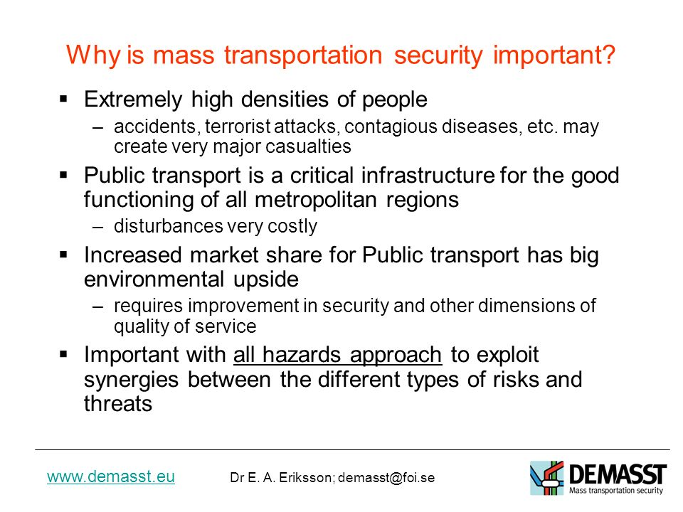 www.demasst.eu Dr E. A. Eriksson; demasst@foi.se Why is mass transportation security important.