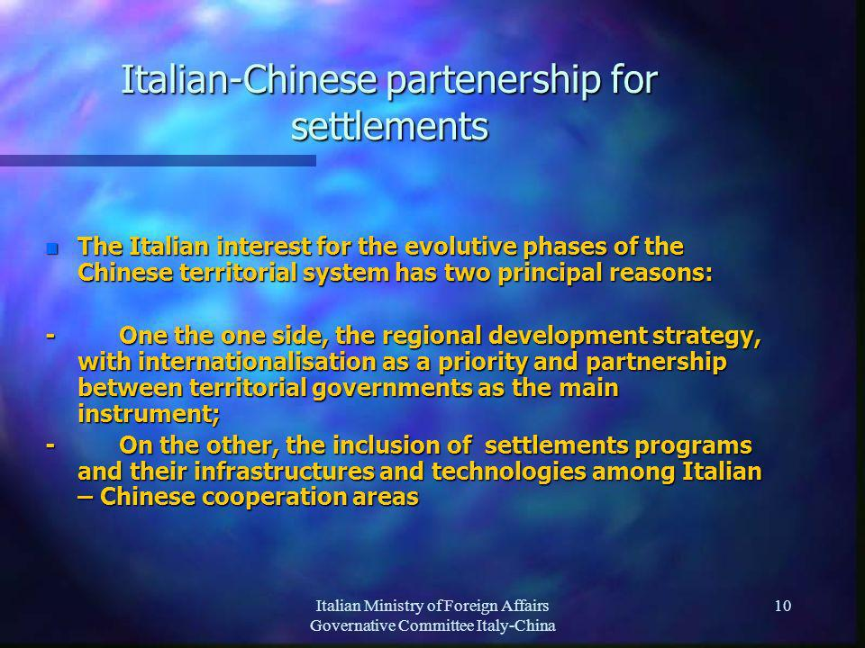 Italian Ministry of Foreign Affairs Governative Committee Italy-China 10 Italian-Chinese partenership for settlements n The Italian interest for the e