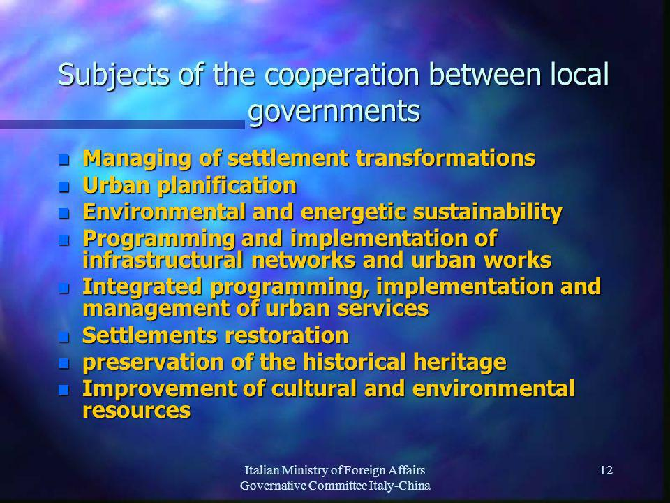 Italian Ministry of Foreign Affairs Governative Committee Italy-China 12 Subjects of the cooperation between local governments n Managing of settlemen