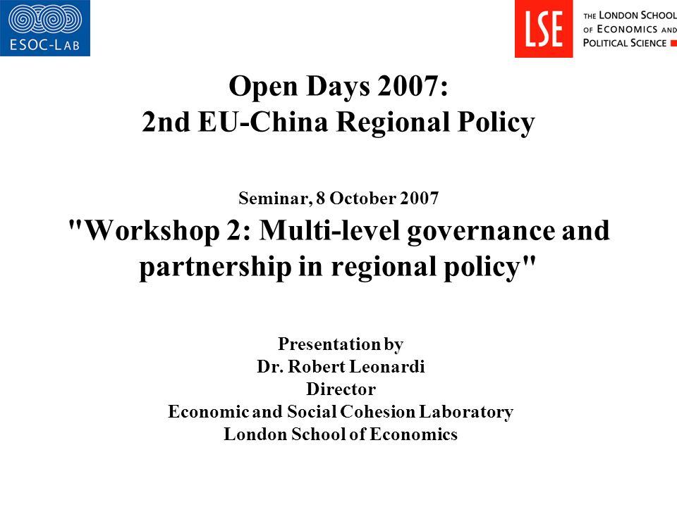 Open Days 2007: 2nd EU-China Regional Policy Seminar, 8 October 2007 Workshop 2: Multi-level governance and partnership in regional policy Presentation by Dr.
