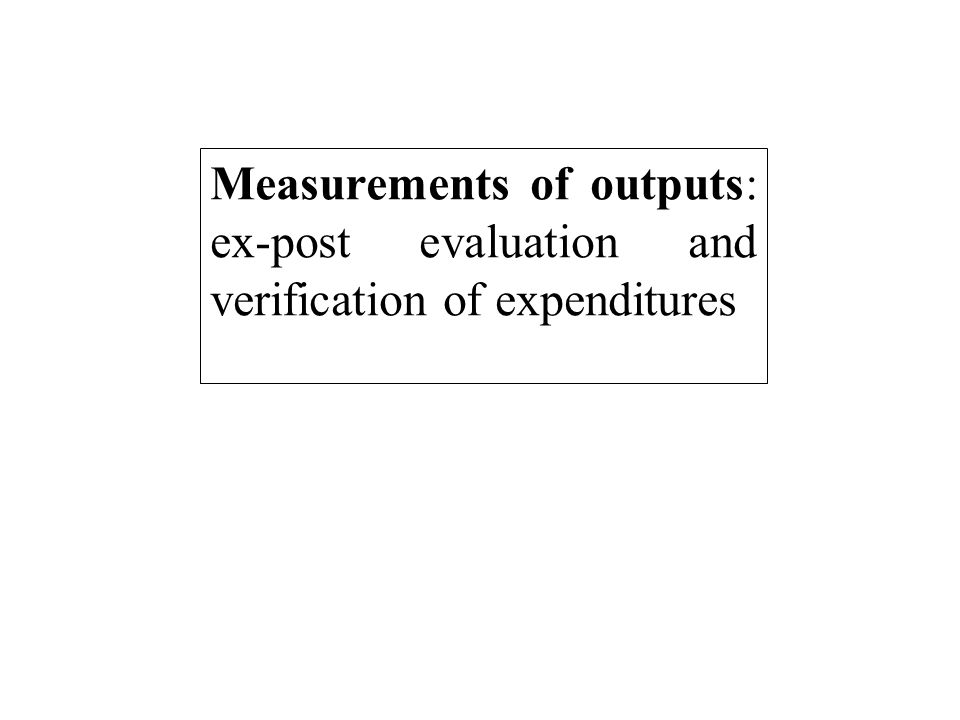 Measurements of outputs: ex-post evaluation and verification of expenditures