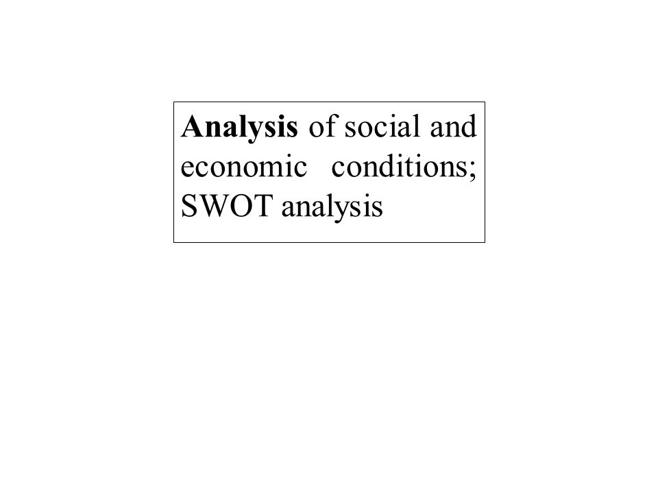 Analysis of social and economic conditions; SWOT analysis