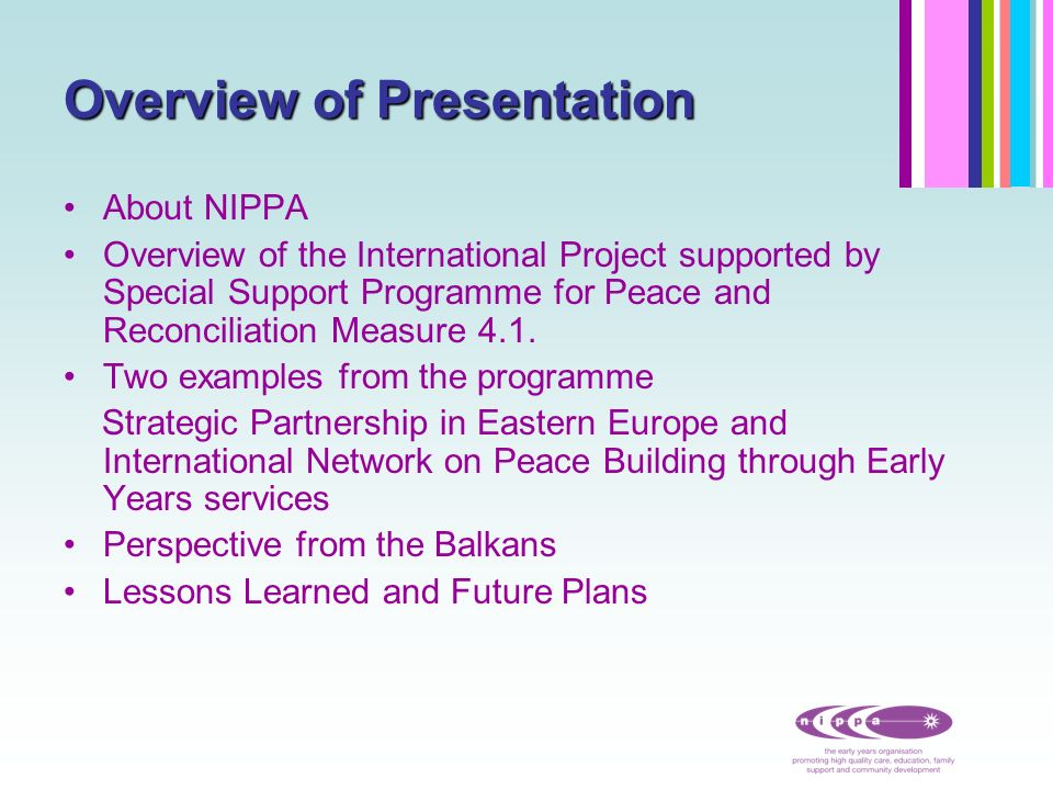 Overview of Presentation About NIPPA Overview of the International Project supported by Special Support Programme for Peace and Reconciliation Measure 4.1.