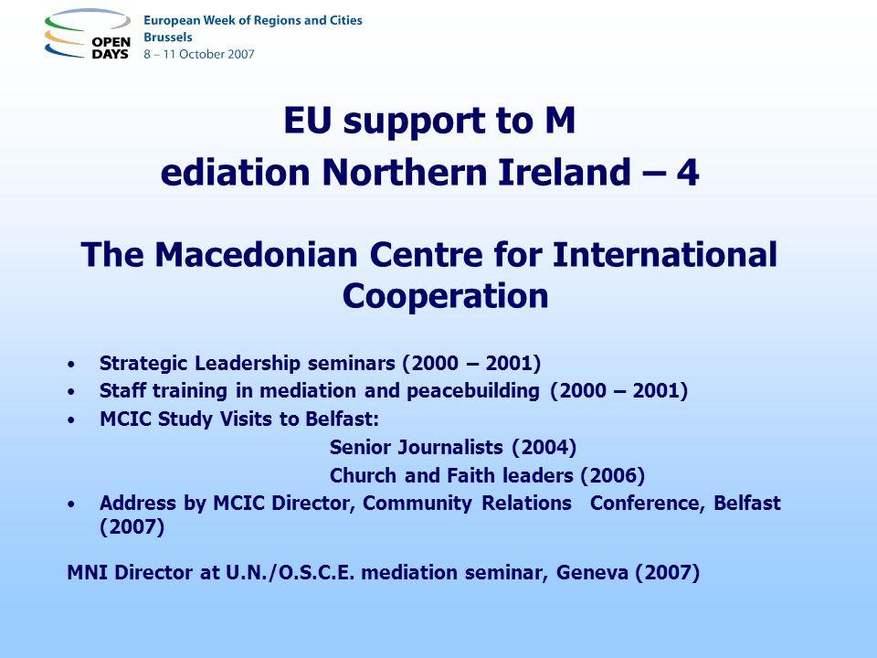 EU support to M ediation Northern Ireland – 4 The Macedonian Centre for International Cooperation Strategic Leadership seminars (2000 – 2001) Staff tr