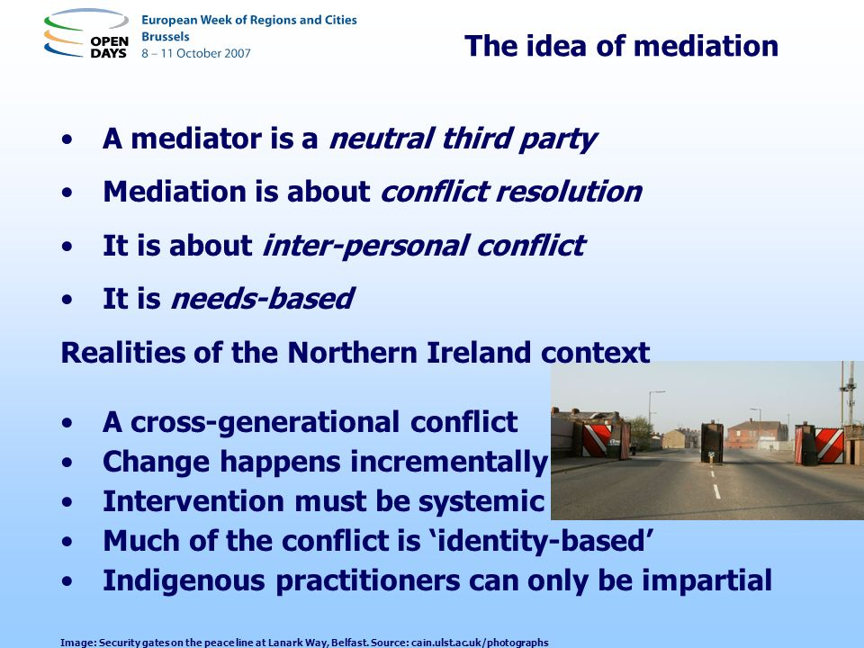 The idea of mediation A mediator is a neutral third party Mediation is about conflict resolution It is about inter-personal conflict It is needs-based