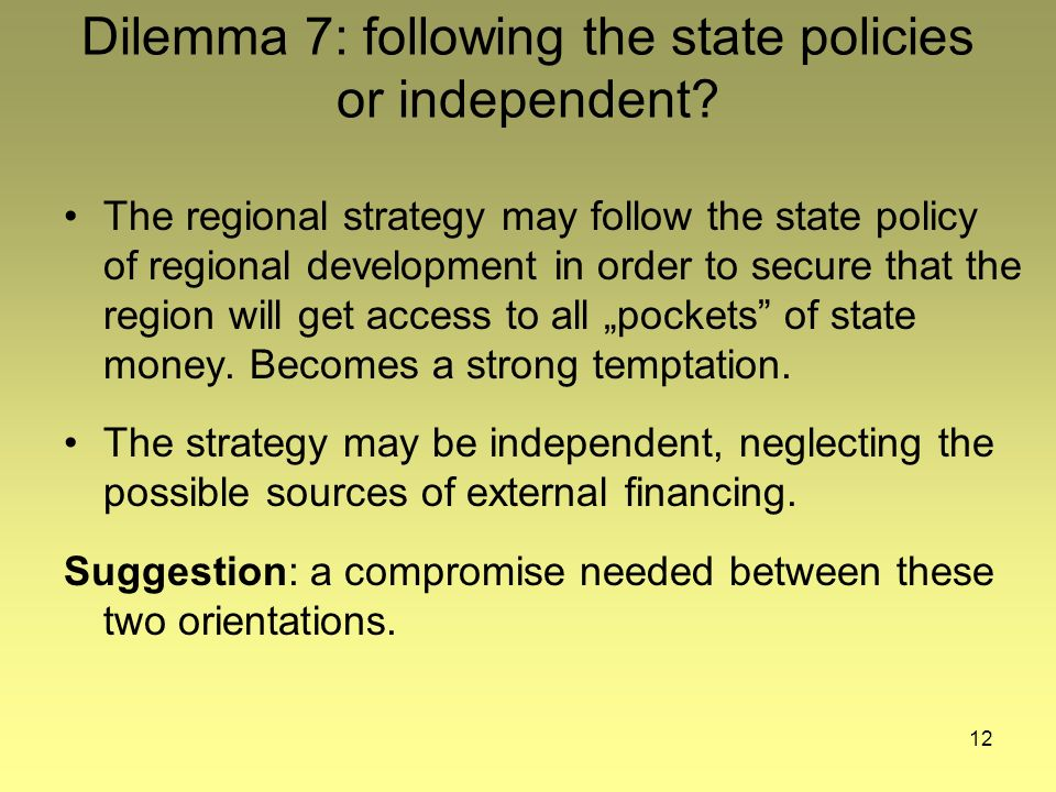 12 Dilemma 7: following the state policies or independent.