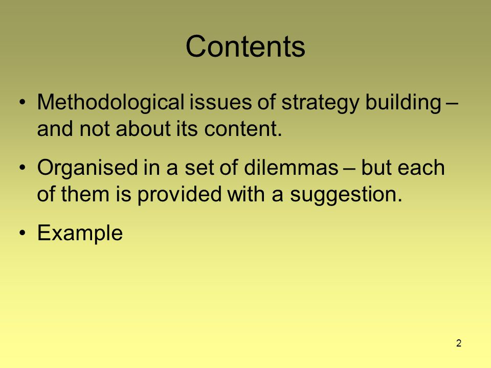 2 Contents Methodological issues of strategy building – and not about its content.