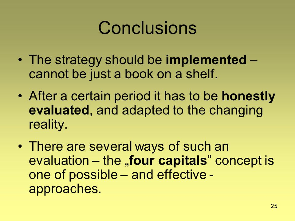 25 Conclusions The strategy should be implemented – cannot be just a book on a shelf.
