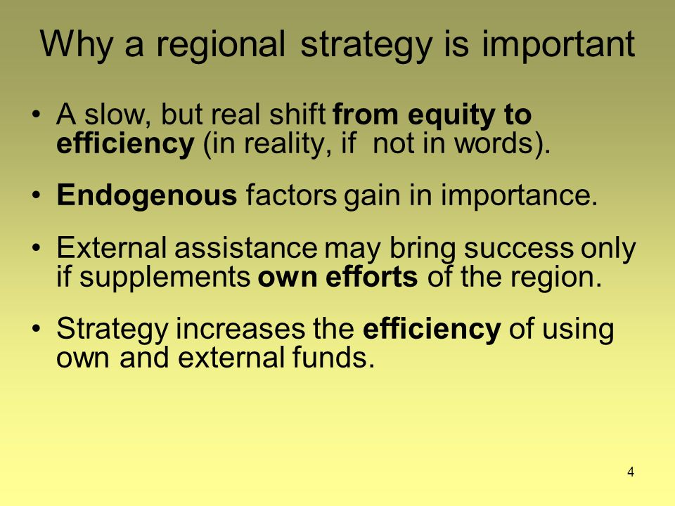 4 Why a regional strategy is important A slow, but real shift from equity to efficiency (in reality, if not in words).