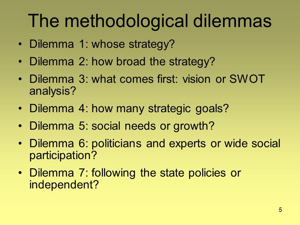 5 The methodological dilemmas Dilemma 1: whose strategy.